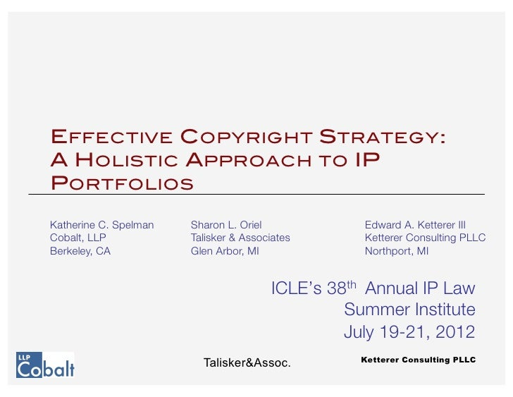 EFFECTIVE COPYRIGHT STRATEGY:A HOLISTIC APPROACH TO IPPORTFOLIOS!Katherine C. Spelman   Sharon L. Oriel            Edward ...