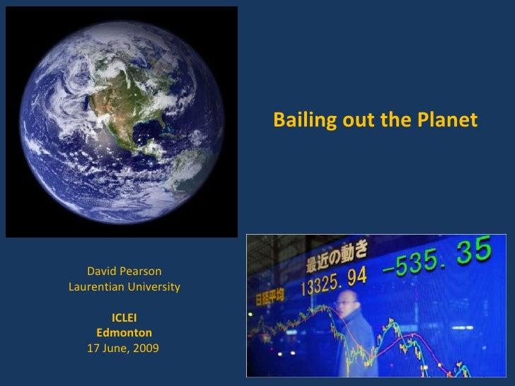 David Pearson Laurentian University ICLEI Edmonton 17 June, 2009  Bailing out the Planet