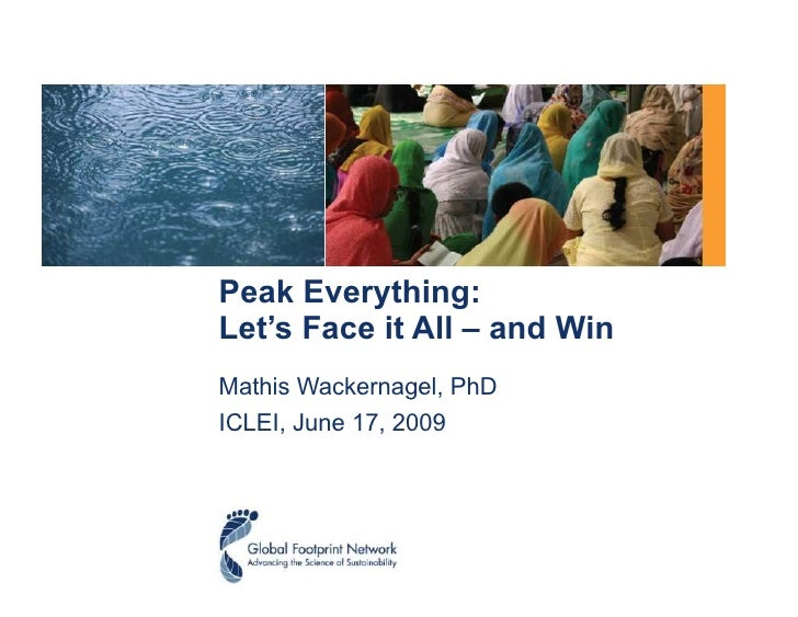 Peak Everything: Let's Face it All – and Win Mathis Wackernagel, PhD ICLEI, June 17, 2009