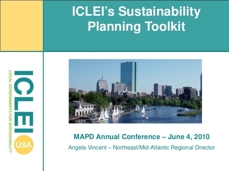 ICLEI's Sustainability   Planning Toolkit  MAPD Annual Conference – June 4, 2010Angela Vincent – Northeast/Mid-Atlantic Re...