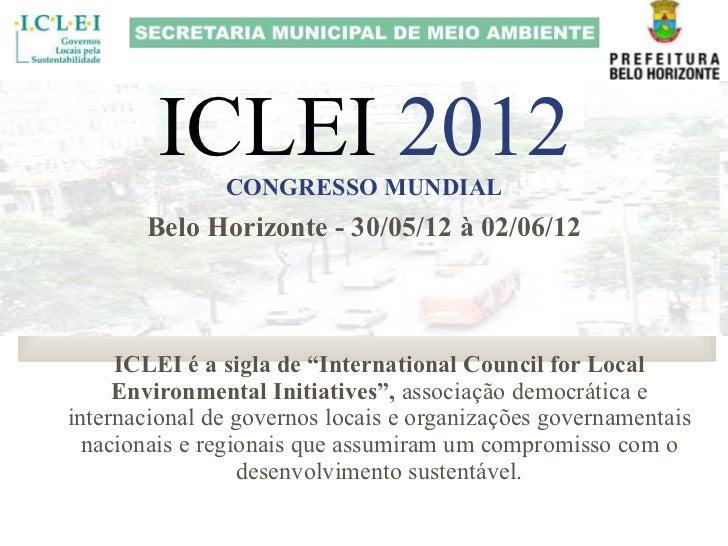 """ICLEI  2012 CONGRESSO MUNDIAL ICLEI é a sigla de """"International Council for Local Environmental Initiatives"""",  associação ..."""