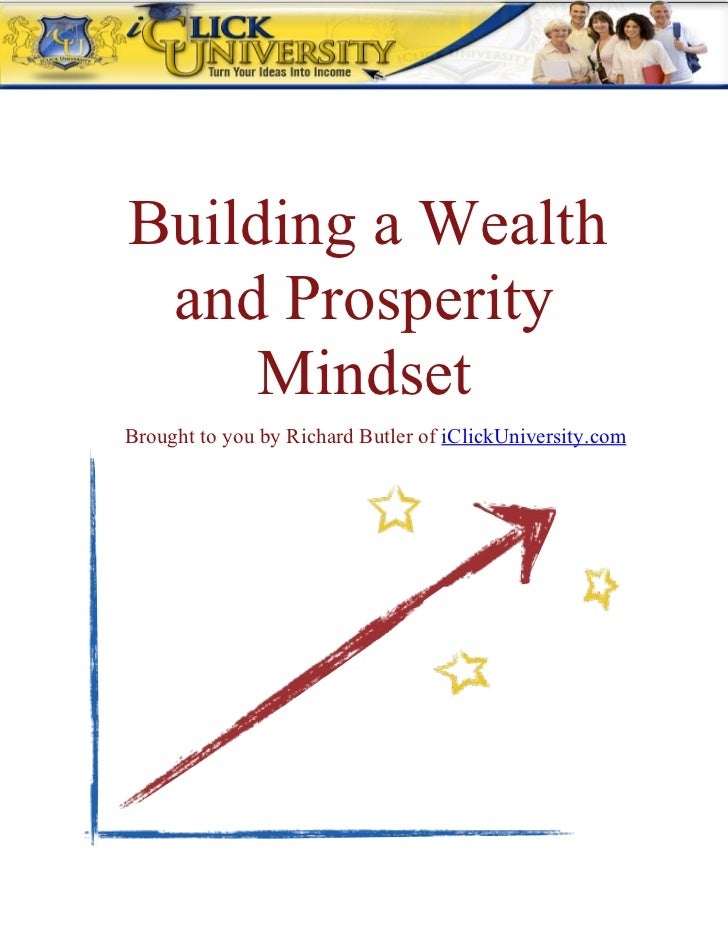 Building a Wealth and Prosperity     MindsetBrought to you by Richard Butler of iClickUniversity.com