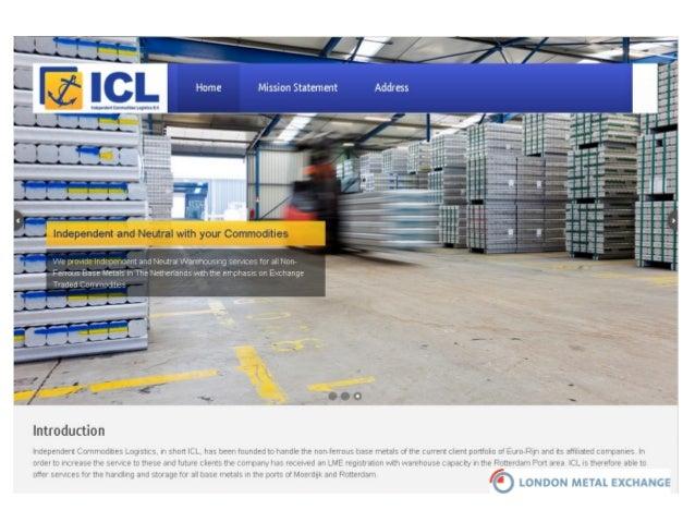 INDEPENDENT COMMODITIES LOGISTICS B.V. : Setup in May 2013 Shareholders: Eurorijn International B.V. & Hans Cleton and o...