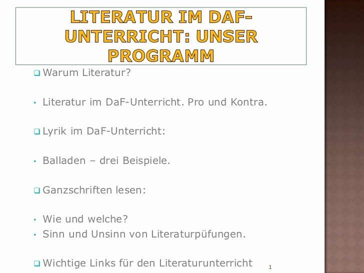  Warum     Literatur?•   Literatur im DaF-Unterricht. Pro und Kontra. Lyrik   im DaF-Unterricht:•   Balladen – drei Beis...