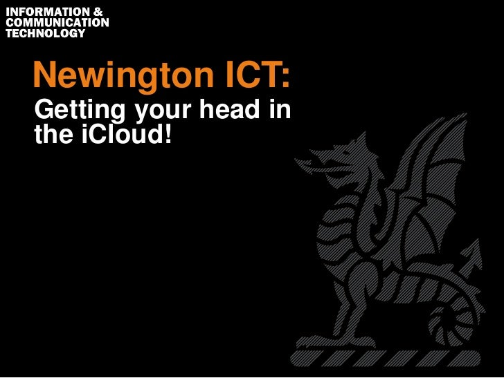 Newington ICT:Getting your head inthe iCloud!