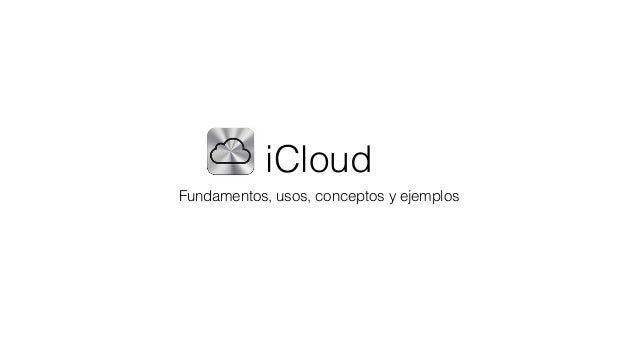 iCloud Fundamentos, usos, conceptos y ejemplos