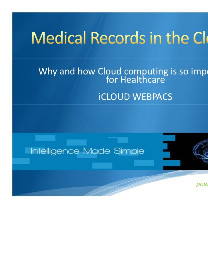Why and how Cloud computing is so important              for Healthcare             iCLOUD WEBPACS                        ...