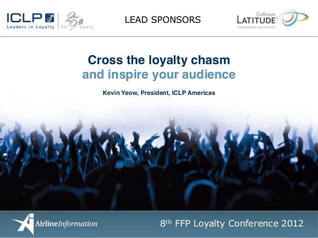 LEAD SPONSORS Cross the loyalty chasm!and inspire your audience!                    !   Kevin Yeow, President, ICLP Americ...