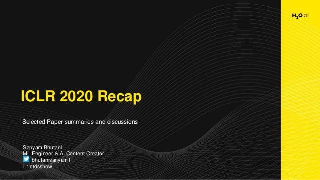 1 ICLR 2020 Recap Selected Paper summaries and discussions Sanyam Bhutani ML Engineer & AI Content Creator bhutanisanyam1 ...