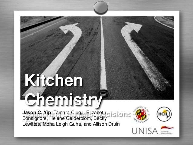 KitchenChemistry Supporting Learners' DecisionsinJason C. Yip, Tamara Clegg, ElizabethBonsignore, Helene Gelderblom, Becky...
