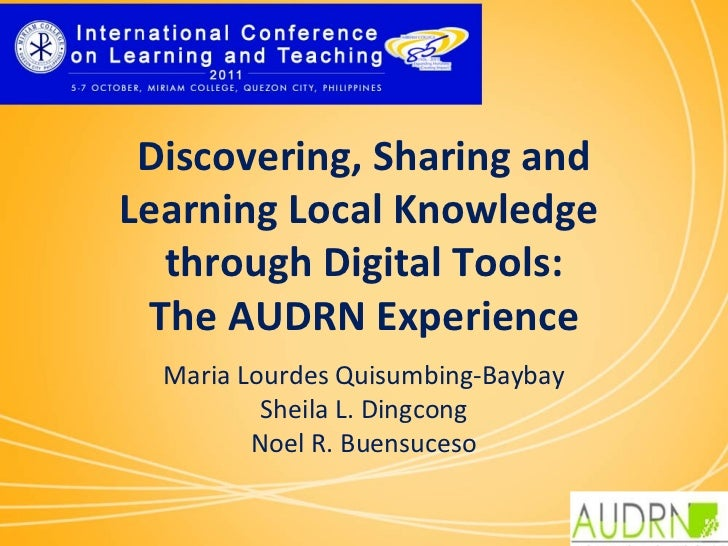 Discovering, Sharing andLearning Local Knowledge  through Digital Tools: The AUDRN Experience                   MariaLou...