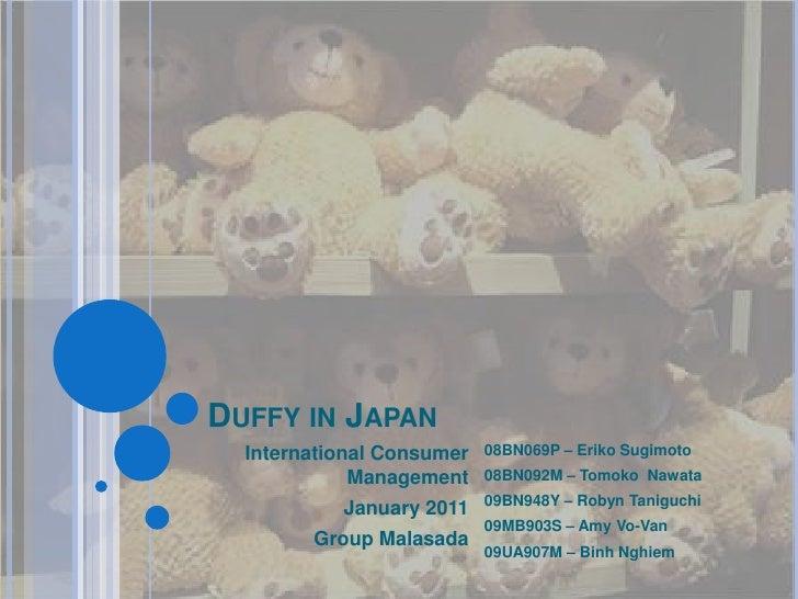 Duffy in Japan International Consumer Management January 2011 Group Malasada 08BN069P – Eriko Sugimoto 08BN092M – Tomoko  ...