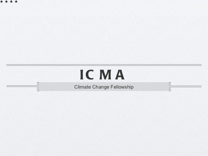 ICMA <ul><li>Climate Change Fellowship </li></ul>