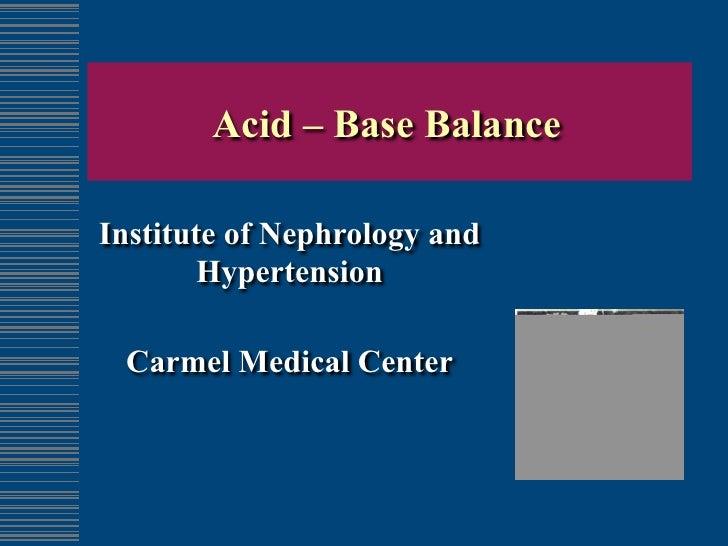 Acid – Base BalanceInstitute of Nephrology and        Hypertension Carmel Medical Center
