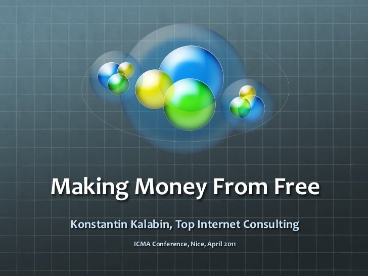 Making	  Money	  From	  Free	    Konstantin	  Kalabin,	  Top	  Internet	  Consulting	                                     ...