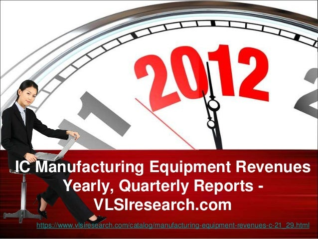 IC Manufacturing Equipment Revenues      Yearly, Quarterly Reports -         VLSIresearch.com  https://www.vlsiresearch.co...