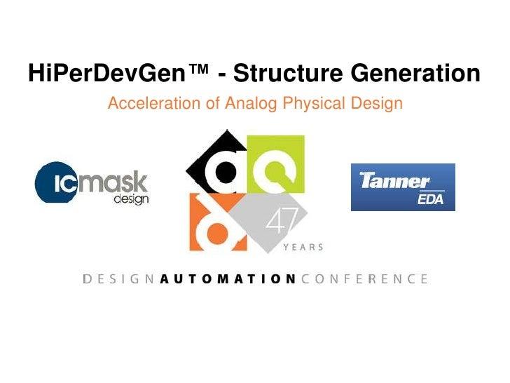 Acceleration of Analog Physical Design<br />HiPerDevGen™ - Structure Generation<br />