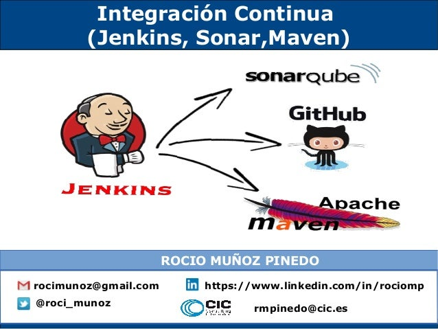 Integración Continua (Jenkins, Sonar,Maven) rocimunoz@gmail.com https://www.linkedin.com/in/rociomp @roci_munoz ROCIO MUÑO...