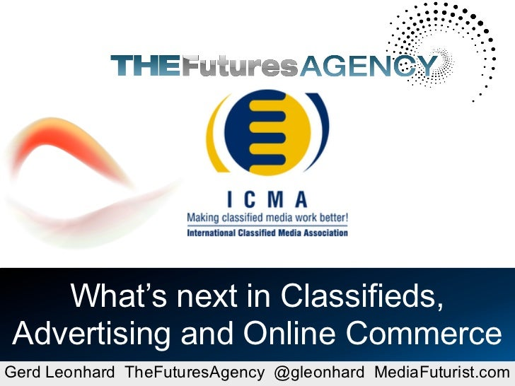 What's next in Classifieds, Advertising and Online Commerce Gerd Leonhard TheFuturesAgency @gleonhard MediaFuturist.com   ...