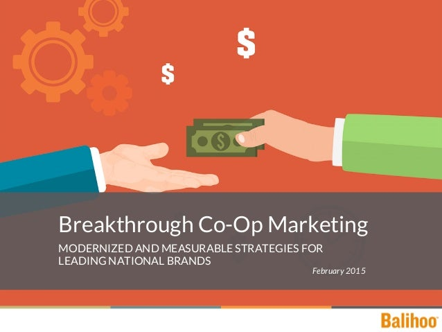 Breakthrough Co-Op Marketing MODERNIZED AND MEASURABLE STRATEGIES FOR LEADING NATIONAL BRANDS February 2015