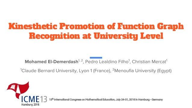 13th International Congress on Mathematical Education, July 24-31, 2016 in Hamburg - Germany Kinesthetic Promotion of Func...