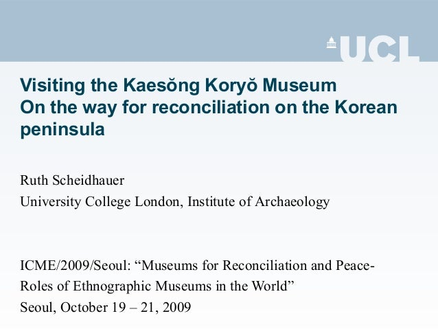 Visiting the Kaesŏng Koryŏ Museum On the way for reconciliation on the Korean peninsula Ruth Scheidhauer University Colleg...