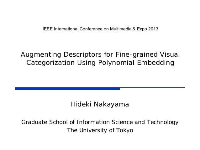IEEE International Conference on Multimedia & Expo 2013 Augmenting Descriptors for Fine-grained Visual Categorization Usin...