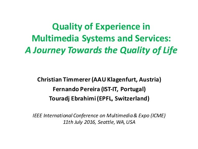 Quality	of	Experience	in Multimedia	Systems	and	Services: A	Journey	Towards	the	Quality	of	Life Christian	Timmerer(AAU	Kla...