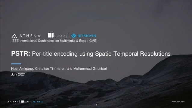 All rights reserved. ©2020 All rights reserved. ©2020 PSTR: Per-title encoding using Spatio-Temporal Resolutions Hadi Amir...