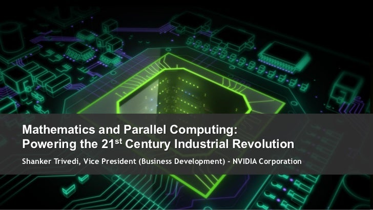 Mathematics and Parallel Computing:  Powering the 21st Century Industrial Revolution  Shanker Trivedi, Vice President (Bus...