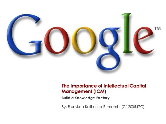 The Importance of Intellectual CapitalManagement (ICM)Build a Knowledge FactoryBy: Fransisca Katherina Rumambi [G1200547C]