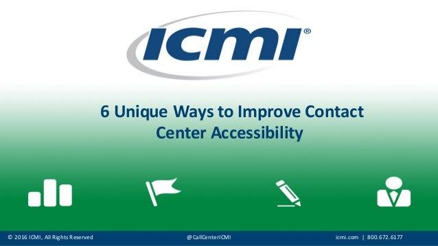 ©  2016  ICMI,  All  Rights  Reserved @CallCenterICMI icmi.com |    800.672.6177 6  Unique  Ways  to ...