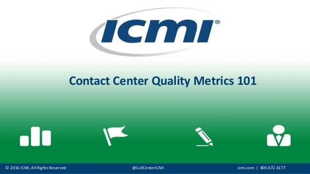 © 2016 ICMI, All Rights Reserved @CallCenterICMI icmi.com | 800.672.6177 Contact Center Quality Metrics 101
