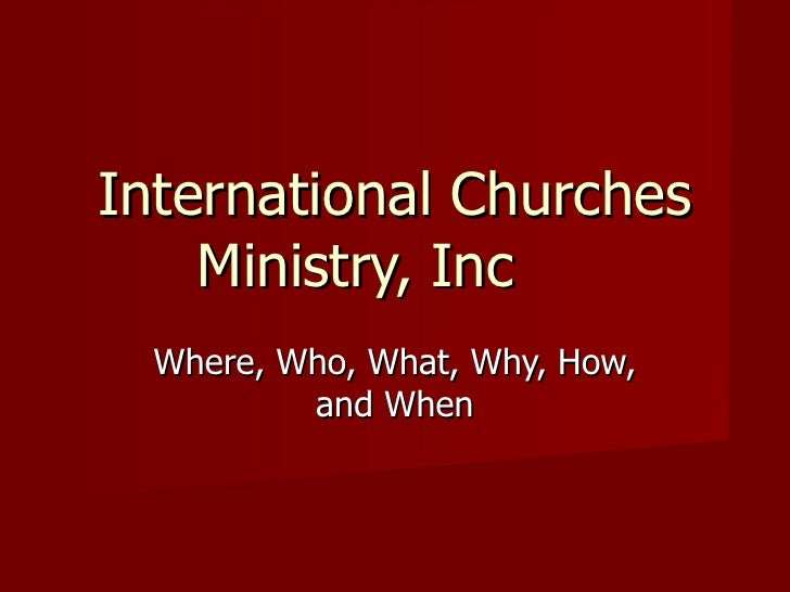 International Churches     Ministry, Inc   Where, Who, What, Why, How,           and When