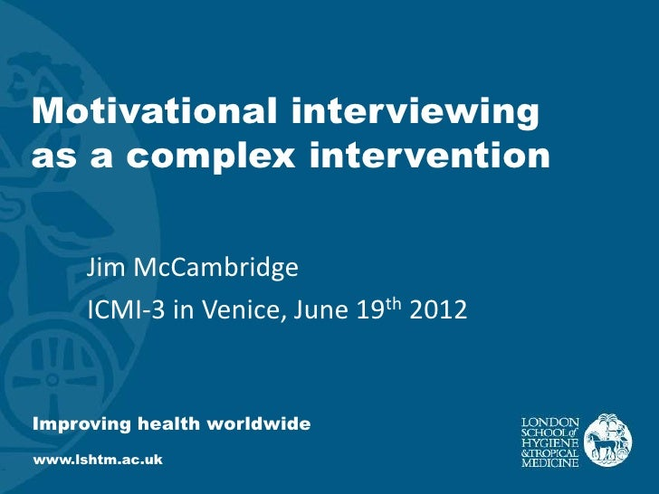 Motivational interviewingas a complex intervention      Jim McCambridge      ICMI-3 in Venice, June 19th 2012Improving hea...