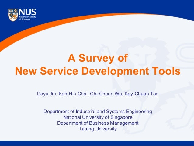 A Survey of New Service Development Tools Dayu Jin, Kah-Hin Chai, Chi-Chuan Wu, Kay-Chuan Tan Department of Industrial and...