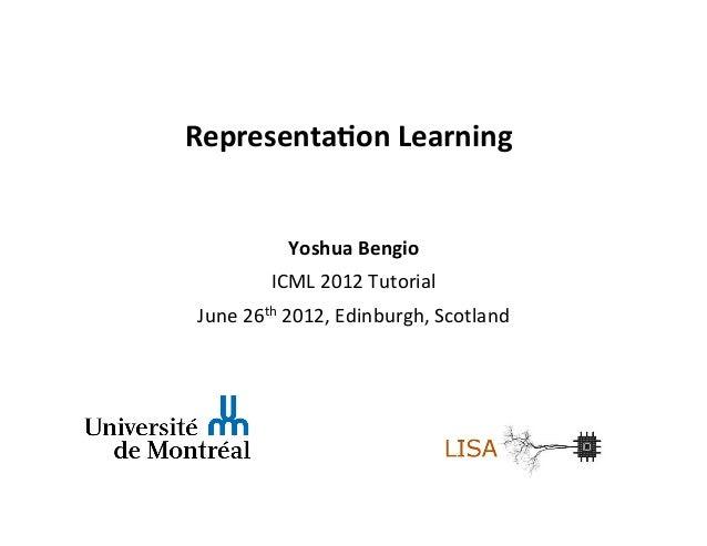 Representa)on Learning                                            Yoshua Bengio               ICML 2012 ...