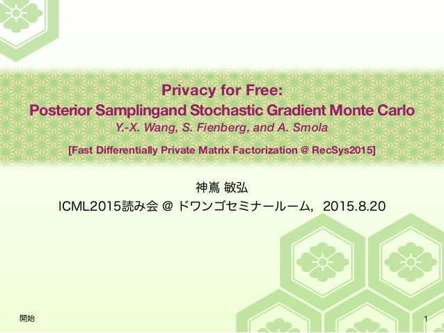 Privacy for Free: Posterior Samplingand Stochastic Gradient Monte Carlo Y.-X. Wang, S. Fienberg, and A. Smola [Fast Differe...