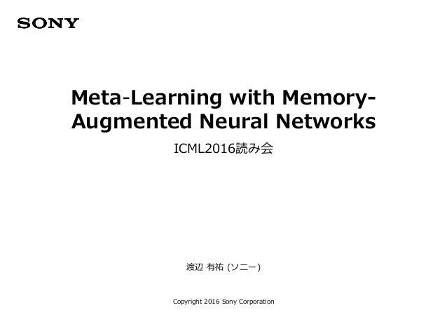 渡辺 有祐 (ソニー) Copyright 2016 Sony Corporation Meta-Learning with Memory- Augmented Neural Networks ICML2016読み会