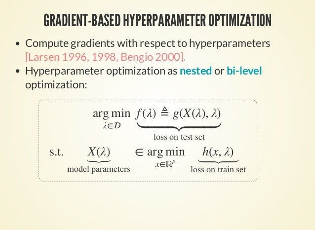 GRADIENT-BASED HYPERPARAMETER OPTIMIZATION Compute gradients with respect to hyperparameters [Larsen 1996, 1998, Bengio 20...