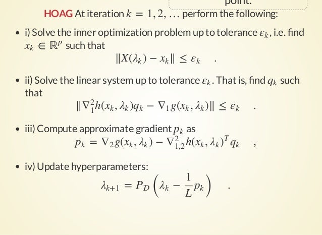 point. HOAG At iteration perform the following:k = 1, 2, … i) Solve the inner optimization problem up to tolerance , i.e. ...