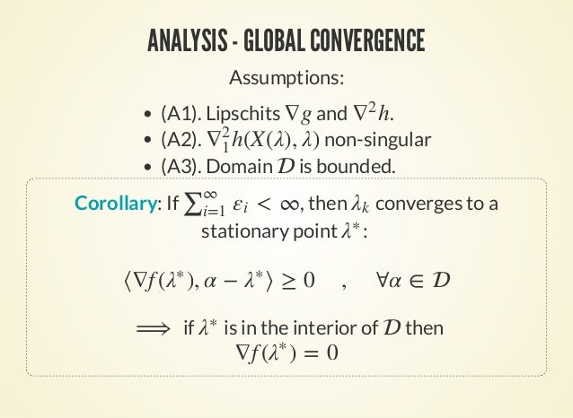 ANALYSIS - GLOBAL CONVERGENCE Assumptions: (A1). Lipschits and . (A2). non-singular (A3). Domain is bounded. ∇g h∇2 h(X(λ)...