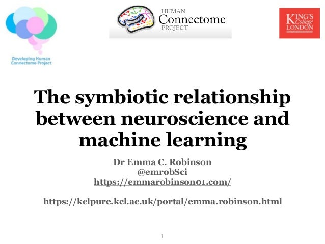 The symbiotic relationship between neuroscience and machine learning Dr Emma C. Robinson @emrobSci https://emmarobinson01....