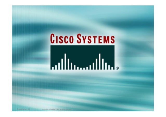 Presentation_ID © 2006, Cisco Systems, Inc. All rights reserved. 1