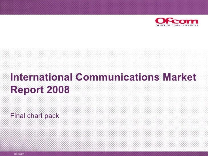 International Communications Market Report 2008 Final chart pack