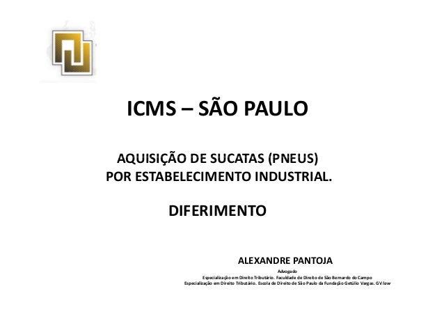 ICMS – SÃO PAULO AQUISIÇÃO DE SUCATAS (PNEUS)AQUISIÇÃO DE SUCATAS (PNEUS) POR ESTABELECIMENTO INDUSTRIAL. DIFERIMENTO ALEX...