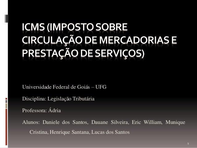 Universidade Federal de Goiás – UFG Disciplina: Legislação Tributária Professora: Ádria Alunos: Daniele dos Santos, Dauane...