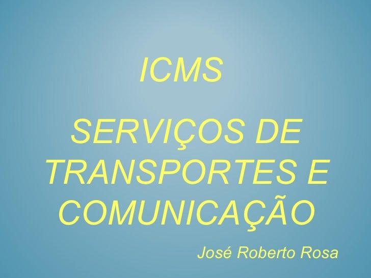 ICMS  SERVIÇOS DETRANSPORTES E COMUNICAÇÃO       José Roberto Rosa