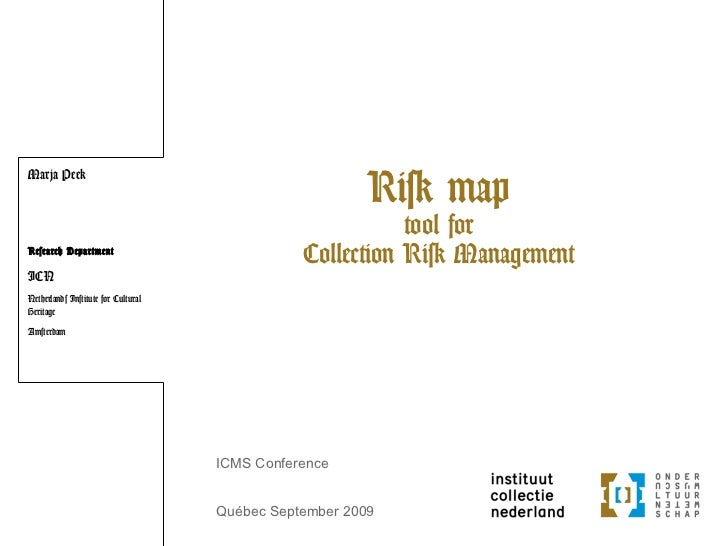 Risk map tool for Collection Risk Management Marja Peek Research Department ICN Netherlands Institute for Cultural Heritag...