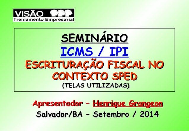 SSEEMMIINNÁÁRRIIOO  ICMS / IPI  EESSCCRRIITTUURRAAÇÇÃÃOO FFIISSCCAALL NNOO  CCOONNTTEEXXTTOO SSPPEEDD  ((TTEELLAASS UUTTII...